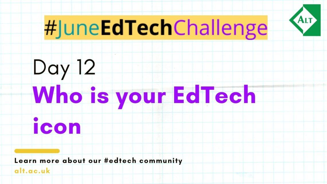 Day 12: Who is your EdTech icon